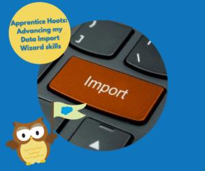 Apprentice Hoots: Advancing my data import wizard skills