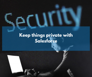 Keeping things Private with Salesforce
