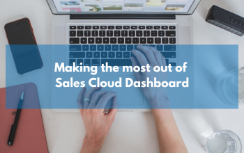 Making the most out of your Sales Cloud Dashboard