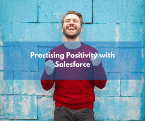 Practising Positivity with Salesforce