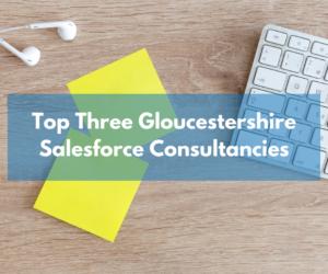 Top Three Salesforce Consultancies in Gloucestershire