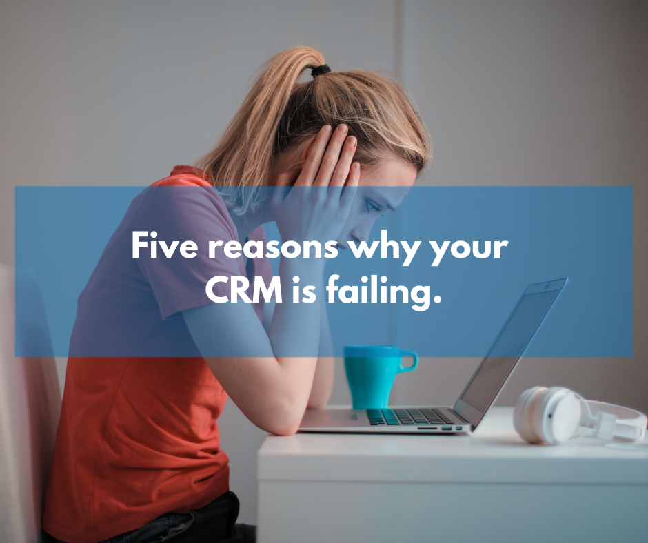 Five reasons why your CRM implementation is failing