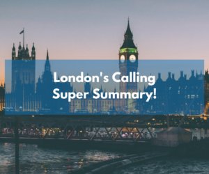 London's Calling: Super Summary