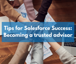 Tips for Salesforce Success: Trusted Advisors