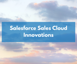 Sell faster with Salesforce Sales Cloud Innovations