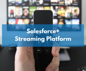 Salesforce+: The official Salesforce streaming platform